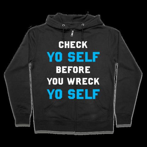 Check Yo Self Before You Wreck Yo Self Zip Hoodie