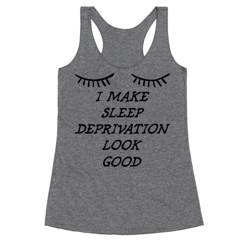 Sleep Deprivation Racerback Tank Top