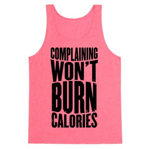 Complaining Won't Burn Calories Tank Top