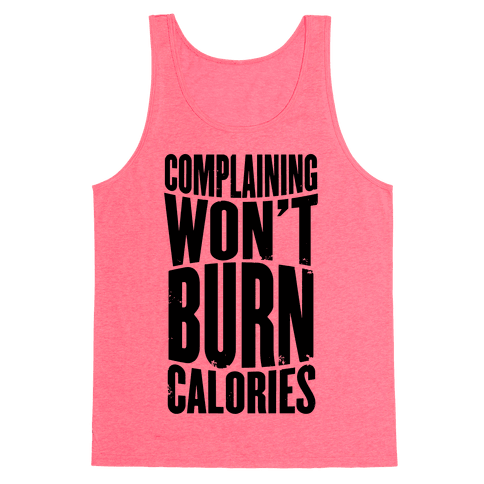 Complaining Won't Burn Calories Tank Top