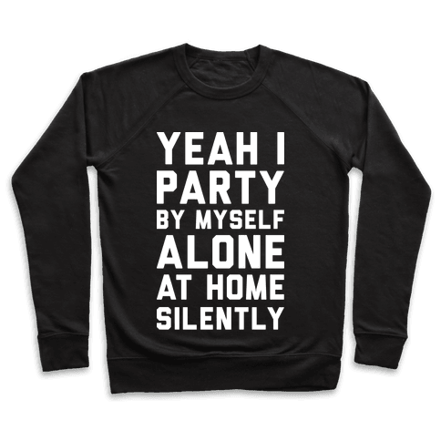 Yeah I Party By Myself Alone At Home Silently Pullover