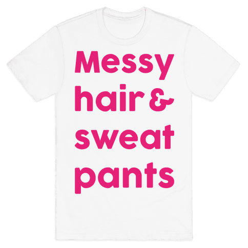 Messy Hair And Sweatpants Mens T-Shirt