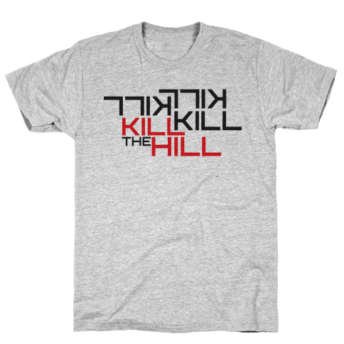Kill the hill Mens T-Shirt