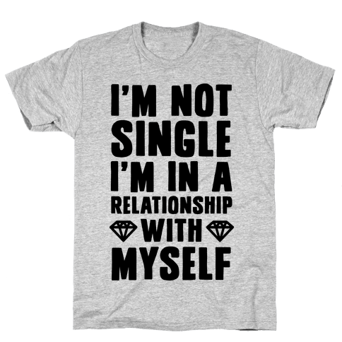 I'm Not Single, I'm in a Relationship with Myself Mens T-Shirt