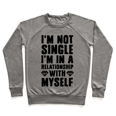 I'm Not Single, I'm in a Relationship with Myself Pullover