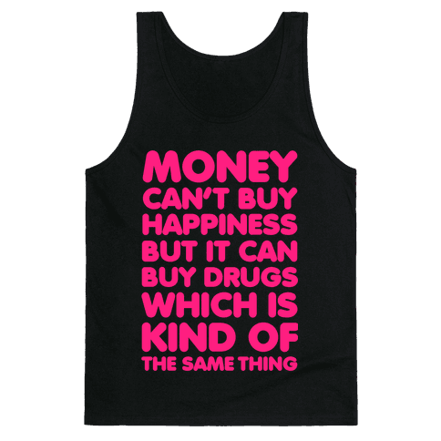 Money Can't Buy Happiness..(drugs) Tank Top