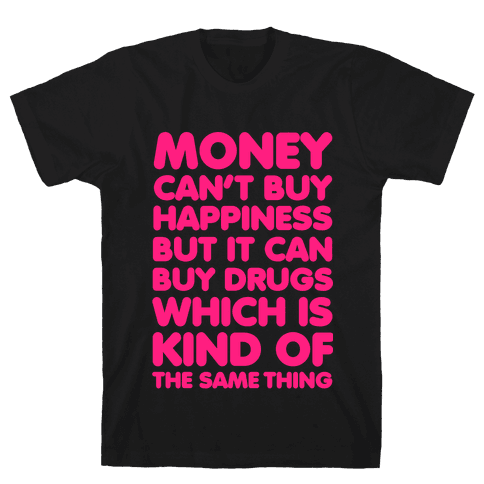 Money Can't Buy Happiness..(drugs) Mens T-Shirt