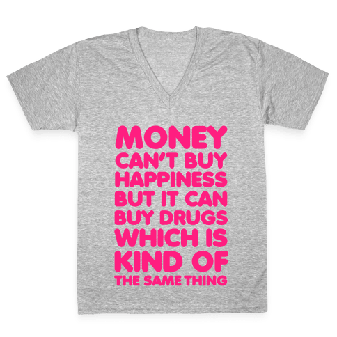 Money Can't Buy Happiness..(drugs) V-Neck Tee Shirt