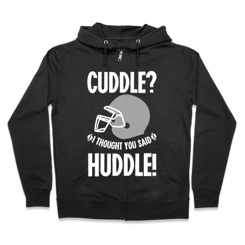 Cuddle?! I Thought you said Huddle! Zip Hoodie