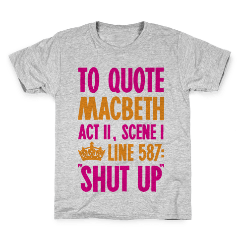 To Quote Macbeth Shut Up Kids T-Shirt