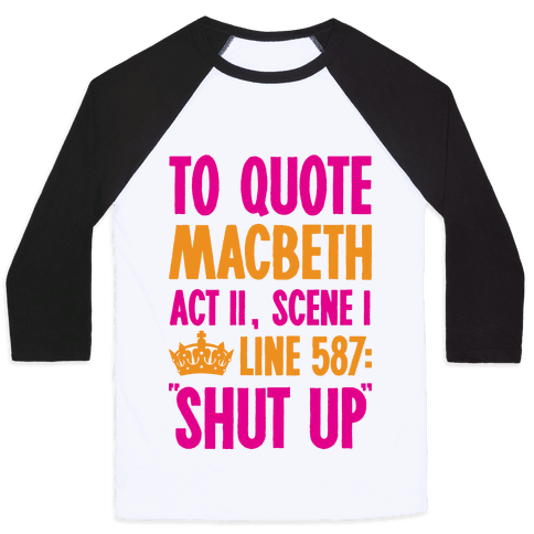 To Quote Macbeth Shut Up Baseball Tee