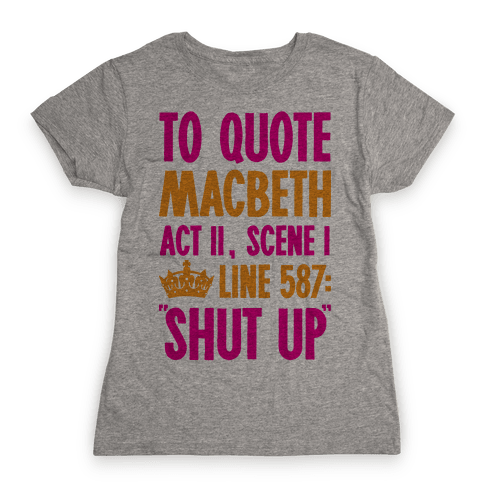 To Quote Macbeth Shut Up Womens T-Shirt