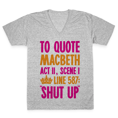 To Quote Macbeth Shut Up V-Neck Tee Shirt