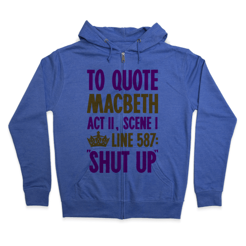 To Quote Macbeth Shut Up Zip Hoodie