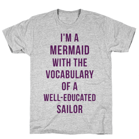 I'm A Mermaid With The Vocabulary Of A Well-Educated Sailor Mens T-Shirt