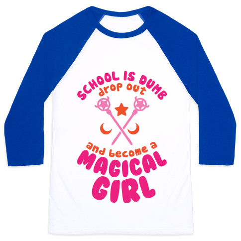 School is Dumb Drop Out and Become A Magical Girl Baseball Tee