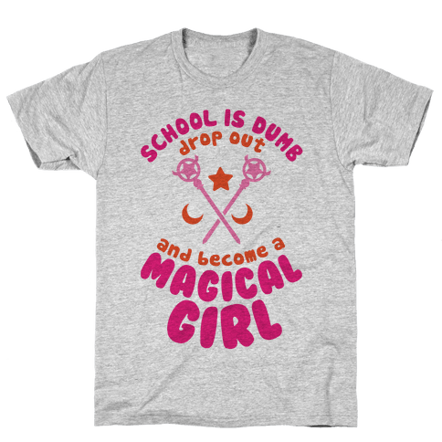 School is Dumb Drop Out and Become A Magical Girl Mens T-Shirt