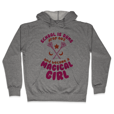School is Dumb Drop Out and Become A Magical Girl Hooded Sweatshirt