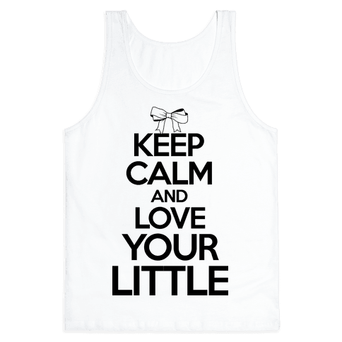 Keep Calm And Love Your Little Tank Top