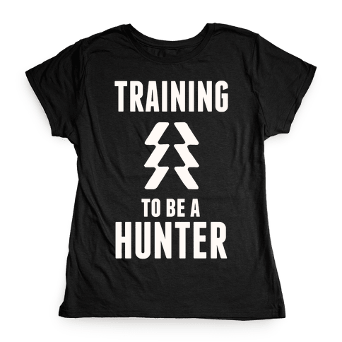 Training To Be A Hunter Womens T-Shirt