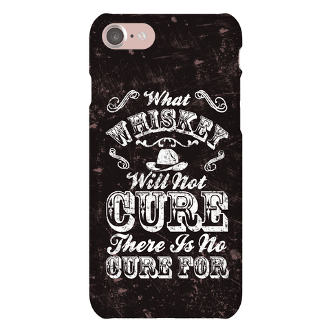 What Whiskey Will Not Cure There Is No Cure For Phone Case