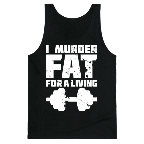 I Murder Fat For a Living Tank Top
