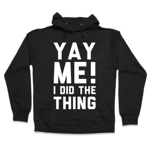 Yay Me! I Did the Thing Hooded Sweatshirt