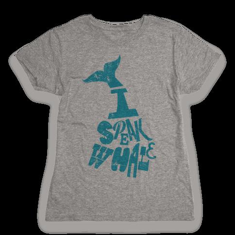 I Speak Whale Womens T-Shirt
