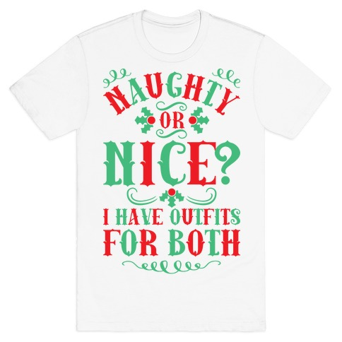 Naughty Or Nice I Have Outfits For Both T-Shirt