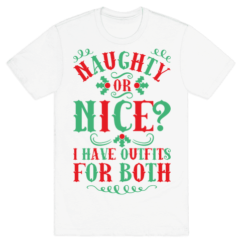 Naughty Or Nice I Have Outfits For Both Mens T-Shirt
