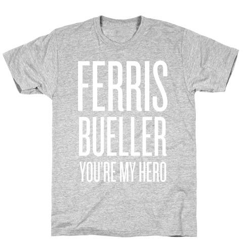 Ferris Bueller, You're My Hero T-Shirt