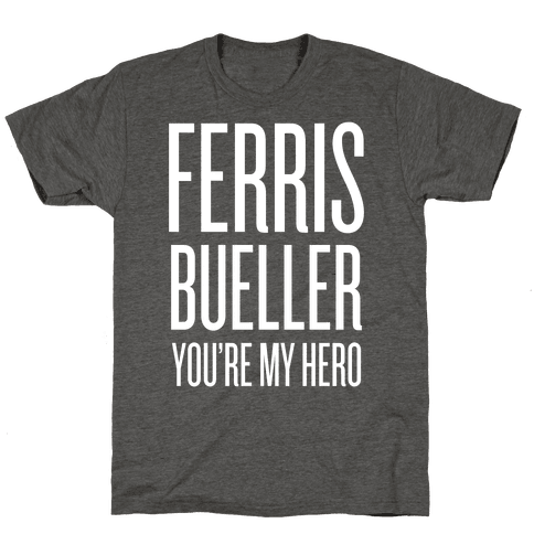 Ferris Bueller, You're My Hero