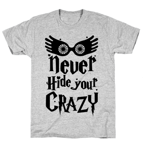 Never Hide Your Crazy Mens T-Shirt