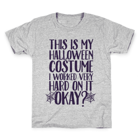 This is My Halloween Costume I Worked Very Hard on it, Okay? Kids T-Shirt
