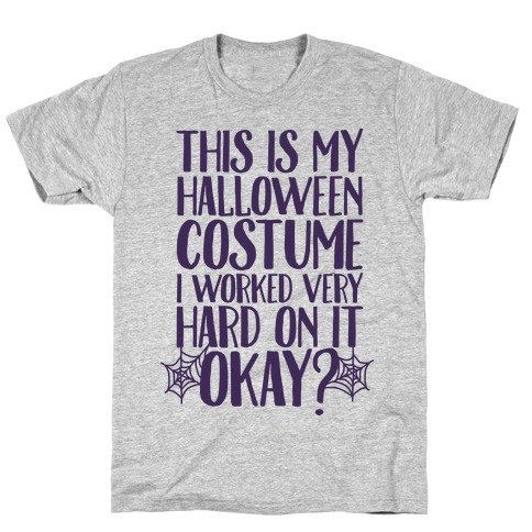 a18dd8981 This is My Halloween Costume I Worked Very Hard on it, Okay? T-Shirt