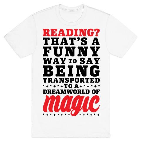 Reading? You Mean Dreamworld Of Magic Mens T-Shirt