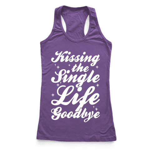 Kissing The Single Life Goodbye Racerback Tank Top