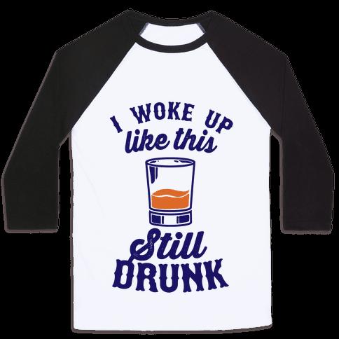 I Woke Up Like This Still Drunk Baseball Tee