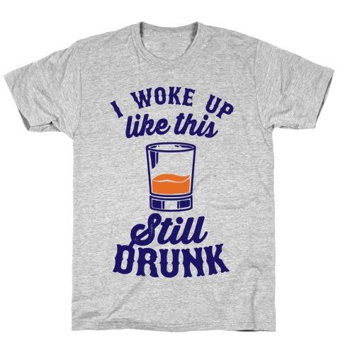 I Woke Up Like This Still Drunk Mens T-Shirt