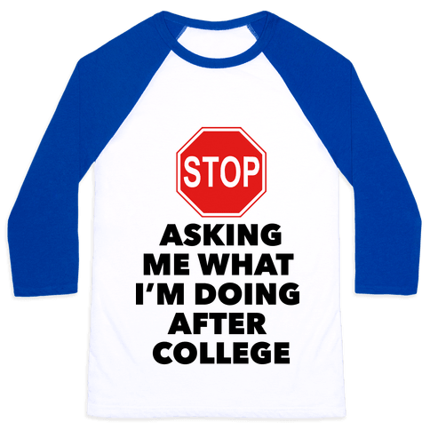 Stop Asking Me What I'm Doing After College Baseball Tee