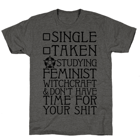 Single, Taken, Studying Feminist Witchcraft Mens T-Shirt