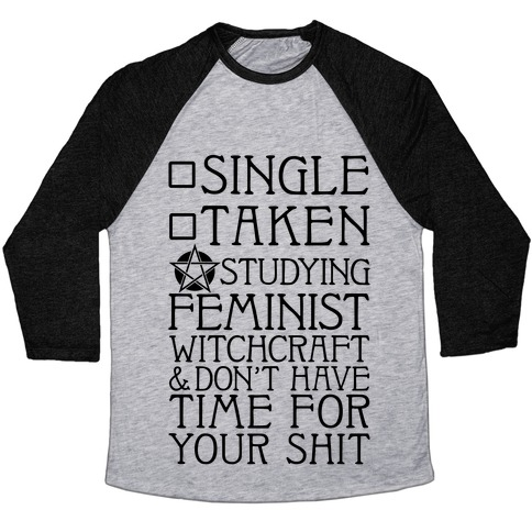 Single, Taken, Studying Feminist Witchcraft Baseball Tee