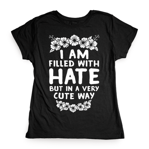 I Am Filled With Hate Womens T-Shirt