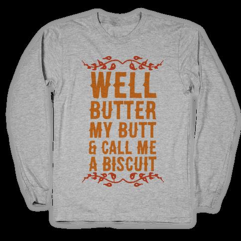 Butter My Butt & Call Me A Biscuit Long Sleeve T-Shirt