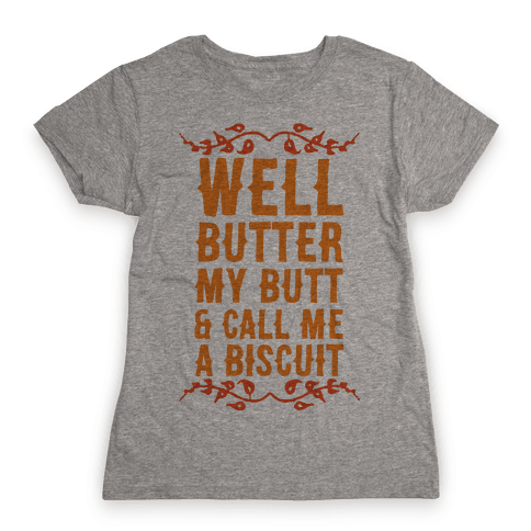 Butter My Butt & Call Me A Biscuit Womens T-Shirt