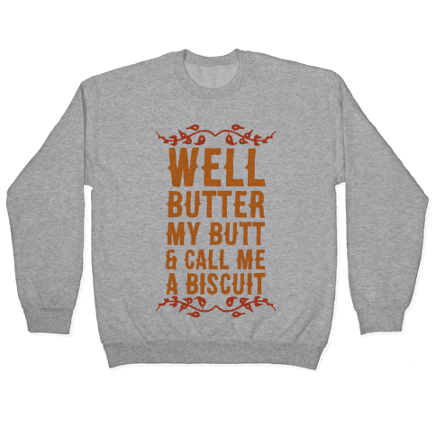 Butter My Butt & Call Me A Biscuit Pullover