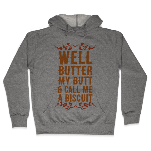 Butter My Butt & Call Me A Biscuit Hooded Sweatshirt