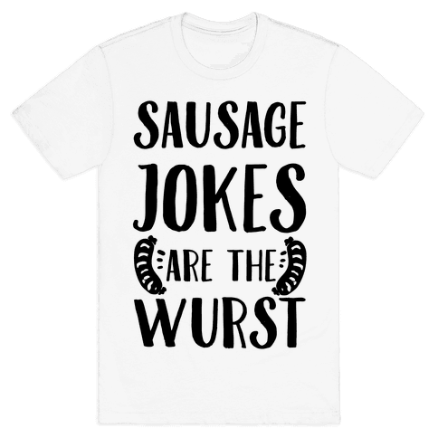 Sausage Jokes are the Wurst Mens T-Shirt