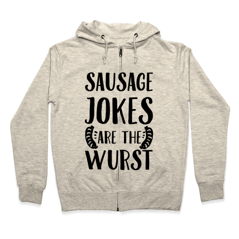 Sausage Jokes are the Wurst Zip Hoodie