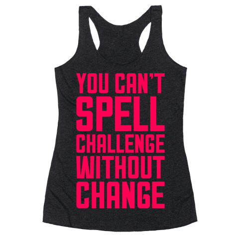 You Can't Spell Challenge Without Change Racerback Tank Top